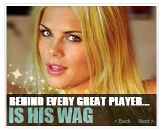 WAGs : Wives and girlfriends of footballers.