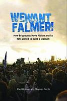 We Want Falmer: How Brighton & Hove Albion Football Club, and Its Fans, United to Build a Stadium
